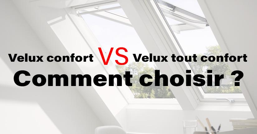 Velux confort VS Velux tout confort: Comment faire son choix ?