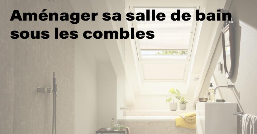 Aménager sa salle de bain sous les combles