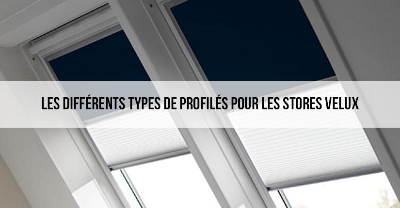 Les différents types de profilés pour les stores Velux: